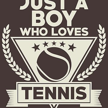 Just A Boy Who Loves Tennis Shirt Gift For Men And Boys Design by artbyanave