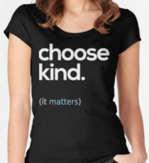 Choose Kind, Kindness Matters Women's Fitted Scoop T-Shirt