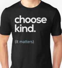Choose Kind, Kindness Matters Unisex T-Shirt