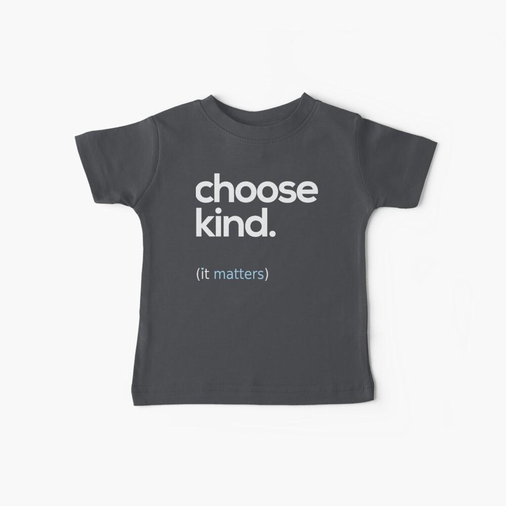 Choose Kind, Kindness Matters Baby T-Shirt