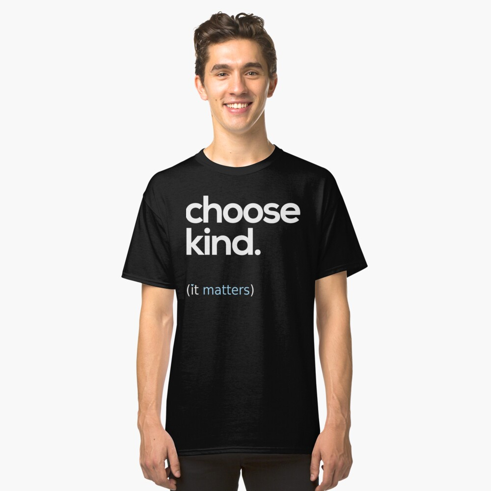 Choose Kind, Kindness Matters Classic T-Shirt