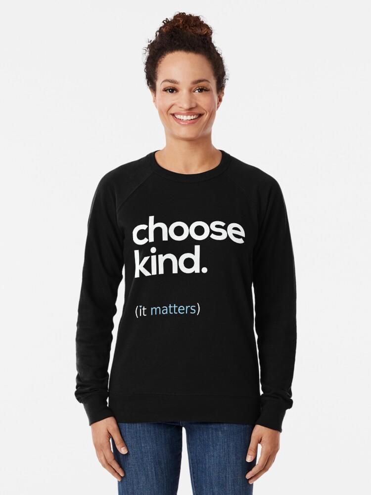 Alternate view of Choose Kind, Kindness Matters Lightweight Sweatshirt