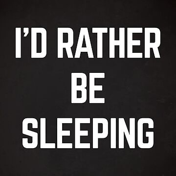 Rather Be Sleeping Funny Quote by quarantine81