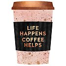 Life happens, coffee helps by Elisabeth Fredriksson