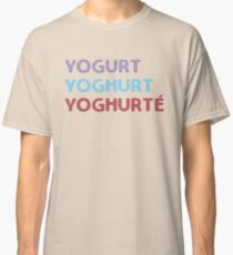 YOGURT YOGHURT YOGURTÉ Classic T-Shirt