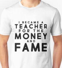 Camiseta unisex Me convertí en un maestro por el dinero y la fama