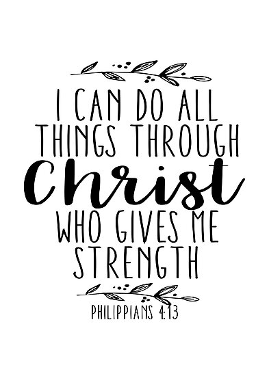 I Can Do All Things Through Christ Who Gives Me Strength By Walk