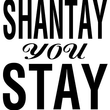SHANTAY YOU STAY (BLK) by jessicaevans