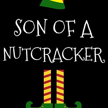 Son Of A Nutcracker Funny Christmas Elf TShirt by Koffeecrisp