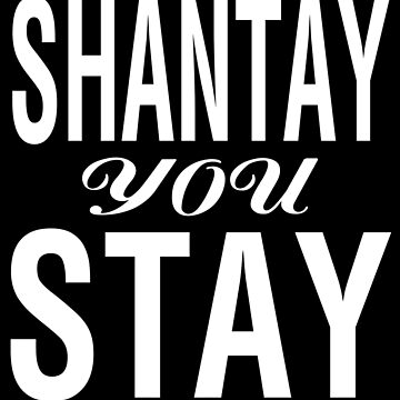 SHANTAY YOU STAY (WH) by jessicaevans