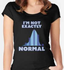 I'm Not Exactly Normal Women's Fitted Scoop T-Shirt