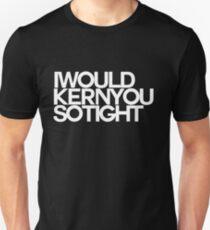 I would kern you Unisex T-Shirt