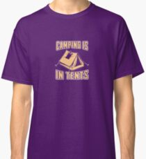 Camping is in tents Classic T-Shirt