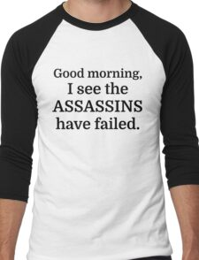 Good morning, I see the assassins have failed. Men's Baseball ¾ T-Shirt