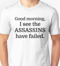 Good morning, I see the assassins have failed. Unisex T-Shirt