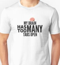 Computer Science Geek My Brain Has Too Many Tabs Open Shirt Unisex T-Shirt
