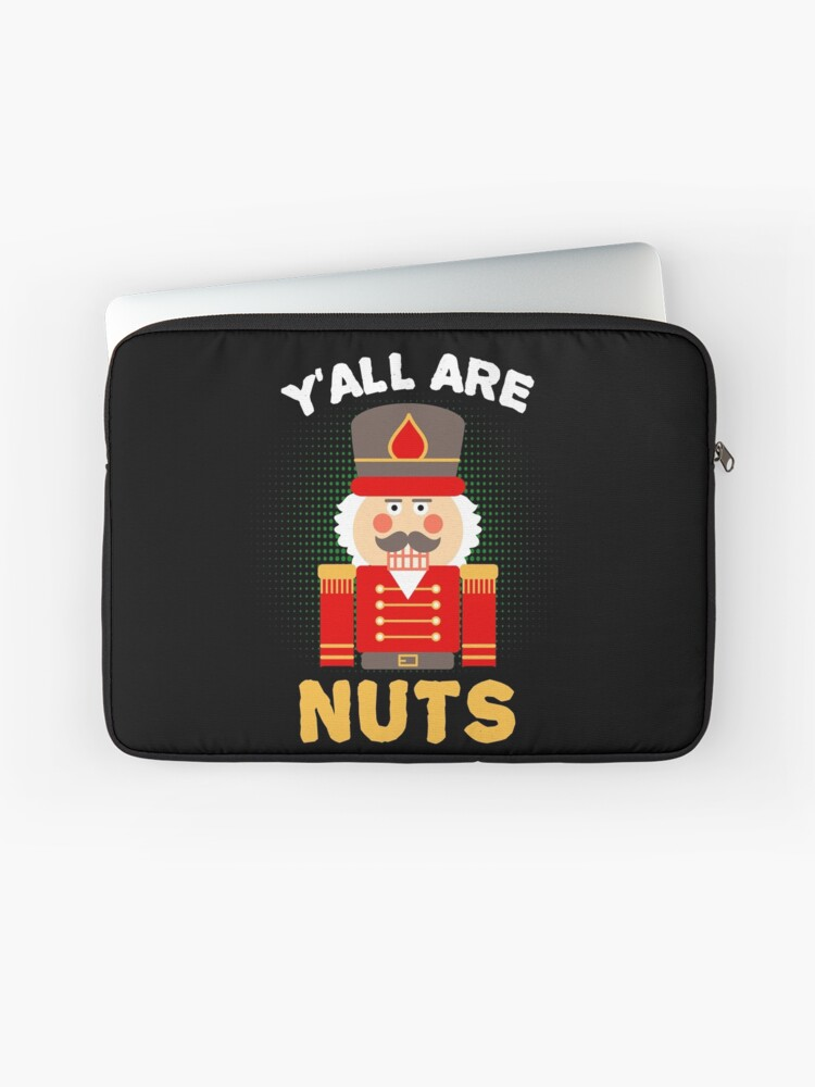 Nutcracker Quote Yall Are Nuts Funny Christmas Pun Gifts Laptop Sleeve