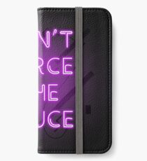 Dont force the sauce, mans not hot. I have the yolk gang - pink neon iPhone Wallet/Case/Skin