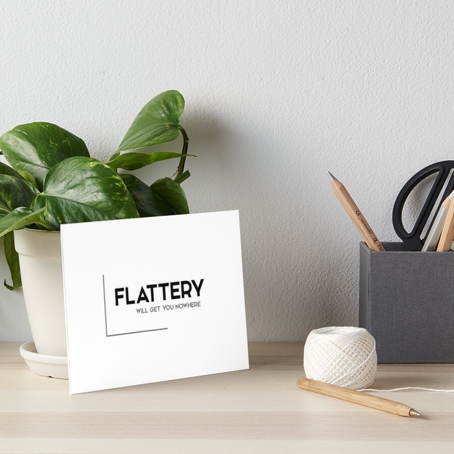 Flattery Will Get You Nowhere Modern Quotes Art Boards By
