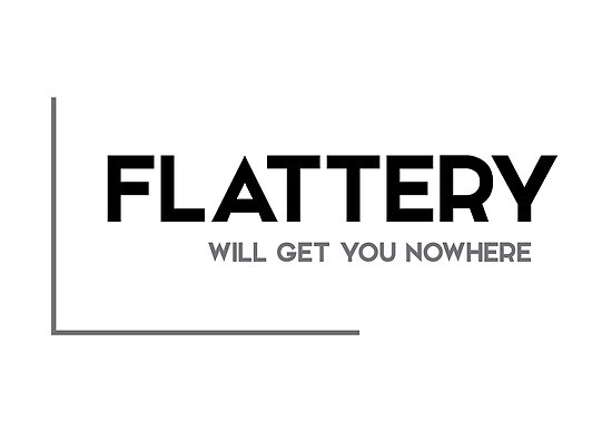 Flattery Will Get You Nowhere Modern Quotes Posters By Razvandrc