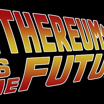 Ethereum Is The Future by CryptoTextile