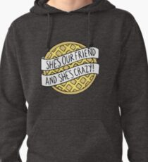 """""""She's our friend, and she's crazy!"""" / Stranger Things Pullover Hoodie"""