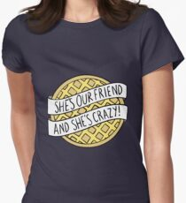 """She's our friend, and she's crazy!"" / Stranger Things Women's Fitted T-Shirt"