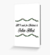 All I want for Christmas is Julian Albert-Flash Greeting Card