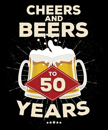 50th Birthday Gift Idea Cheers And Beers To 50 Years Quote