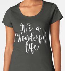 It's a Wonderful life Women's Premium T-Shirt