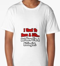 I Used To Have A Life, Now I'm A Biologist Long T-Shirt