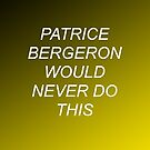 Patrice Bergeron Would Never Do This by Kaitlyn Renaud