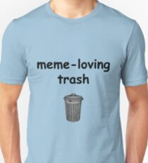 meme-loving trash T-Shirt