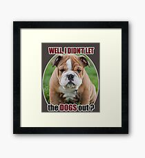 Well, I didn't let the Dogs out Framed Print