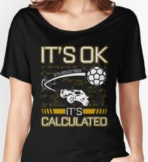 Rocket Car Soccer Its Ok Its Calculated Funny Gift Women's Relaxed Fit T-Shirt