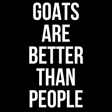 Goats are better than people by Mkirkdesign