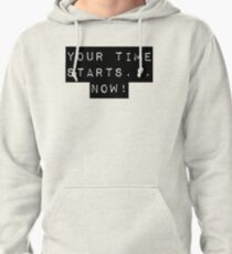 You're time starts... now! Pullover Hoodie