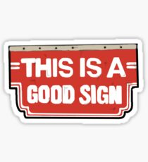 THIS IS A GOOD SIGN Sticker