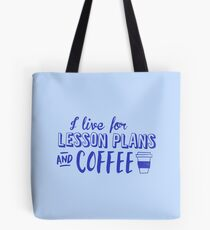 I live for lesson plans and coffee (in Blue) Tote Bag
