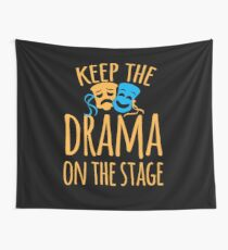 Keep the DRAMA on the STAGE Wall Tapestry