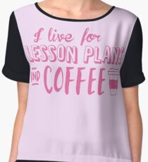 I live for LESSON PLANS and coffee Women's Chiffon Top