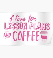 I live for LESSON PLANS and coffee Poster