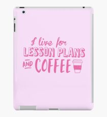 I live for LESSON PLANS and coffee iPad Case/Skin