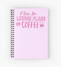 I live for LESSON PLANS and coffee Spiral Notebook
