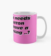 who need button ... Mug
