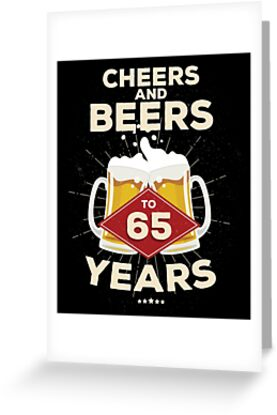 65th Birthday Gift Idea Cheers And Beers To 65 Years Quote By Blazesavings