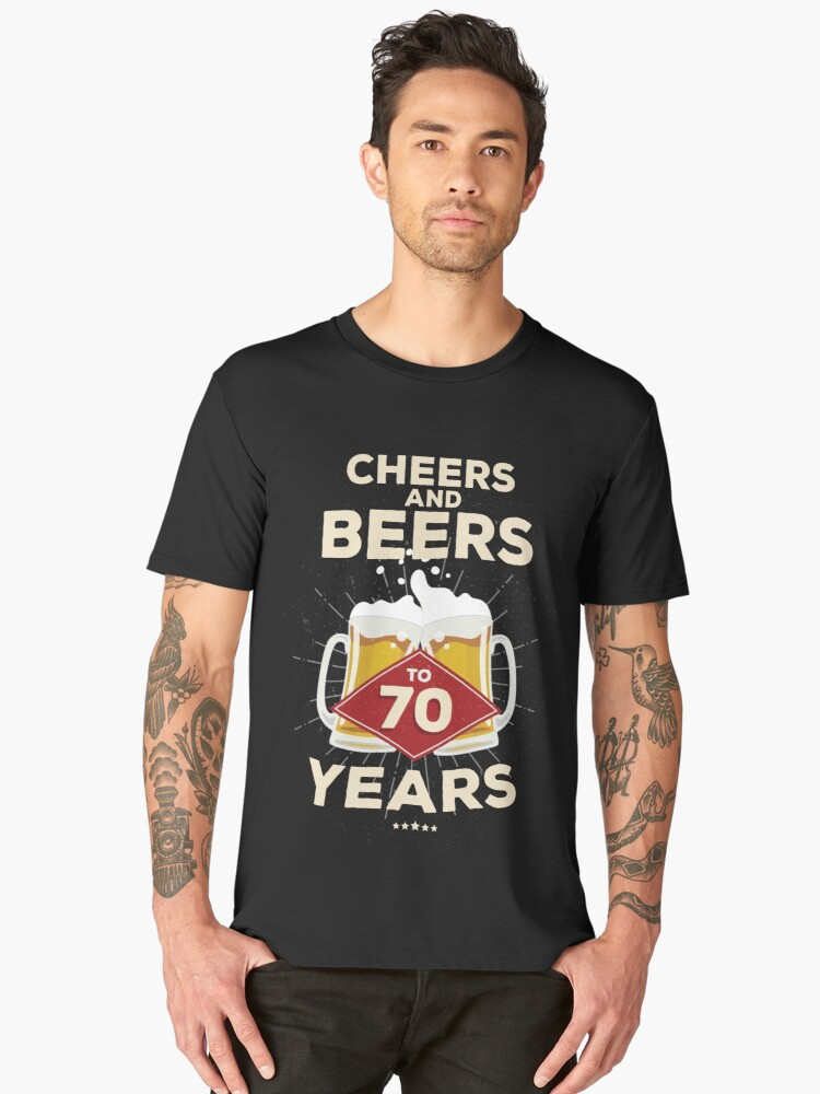 70th Birthday Gift Idea Cheers And Beers To 70 Years Quote Mens Premium T Shirt By Blazesavings