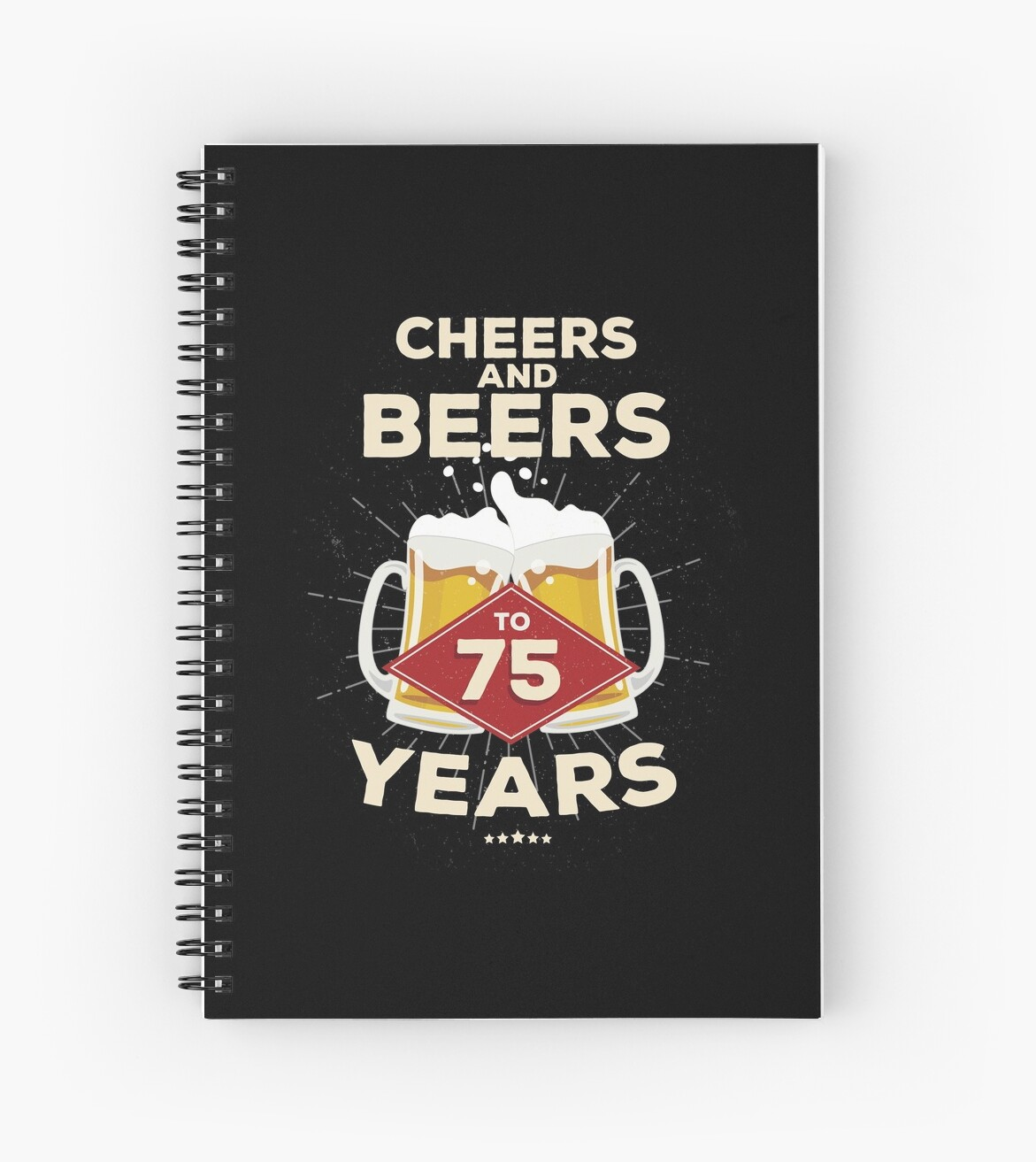 75th Birthday Gift Idea Cheers And Beers To 75 Years Quote Spiral