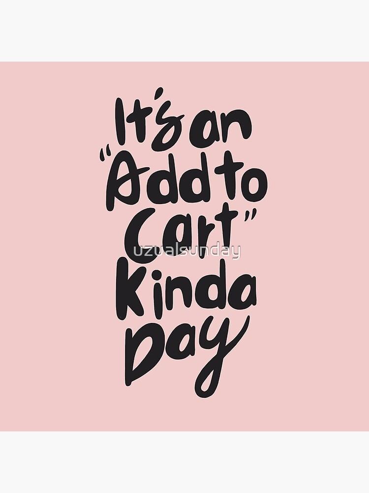 it's add to cart kinda day by uzualsunday