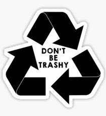 DON'T BE TRASHY Sticker